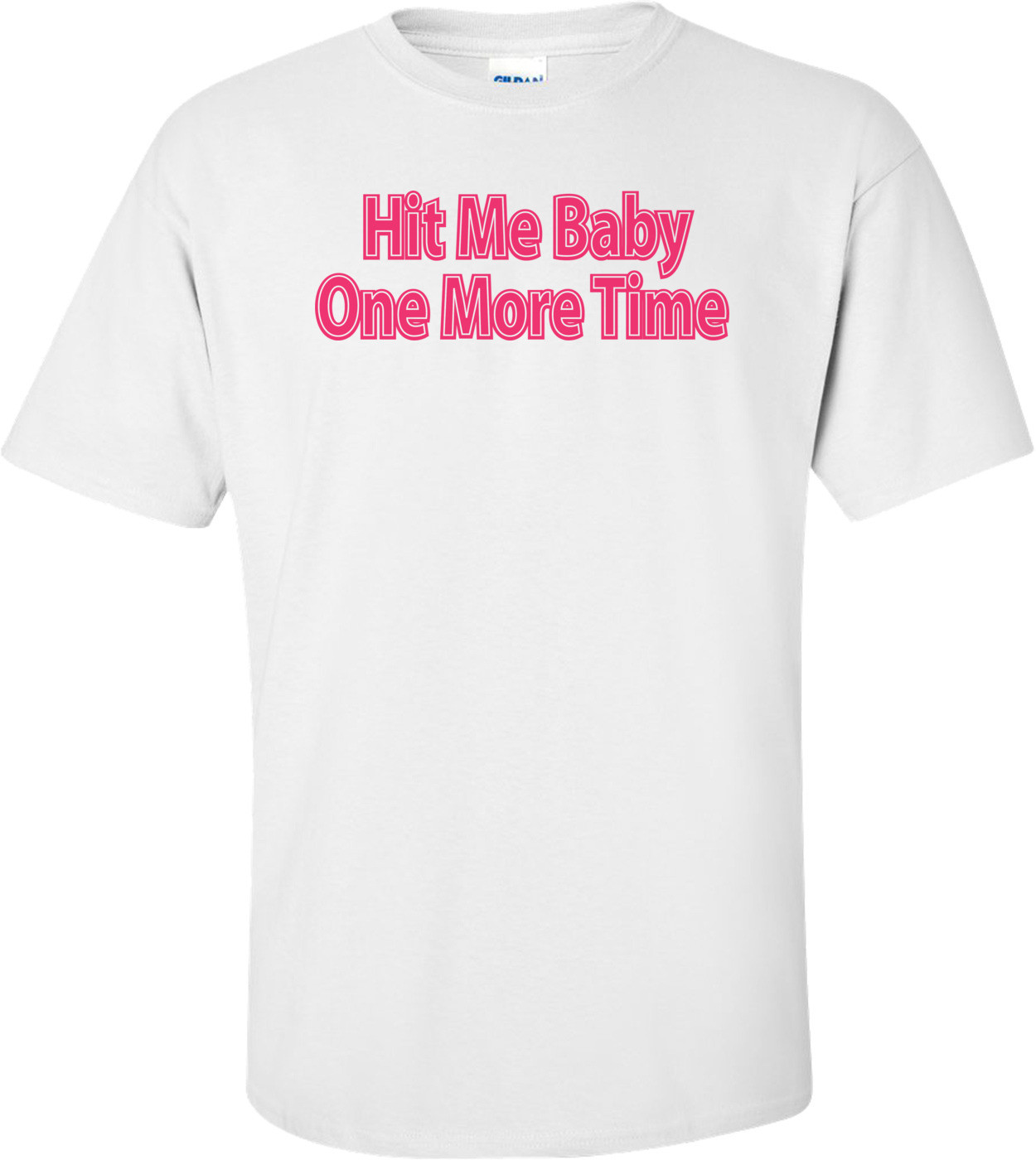 Hit Me Baby One More Time T-shirt