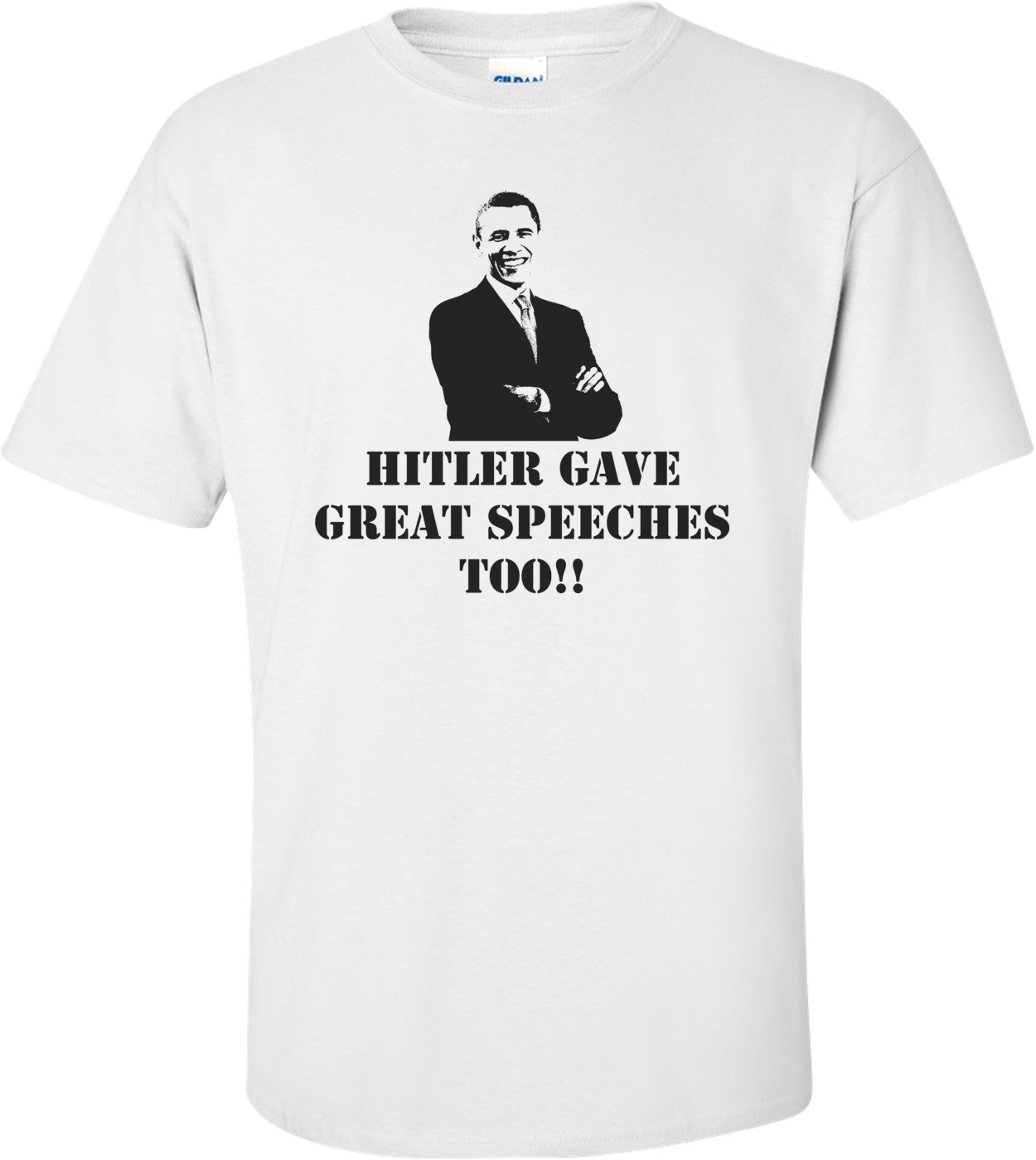 Hitler Gave Great Speeches Too Anti Obama T-shirt