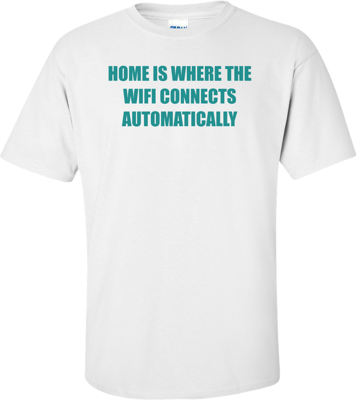 HOME IS WHERE THE WIFI CONNECTS AUTOMATICALLY Shirt