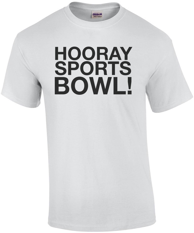 Hooray Sports Bowl Funny Super Bowl T-Shirt