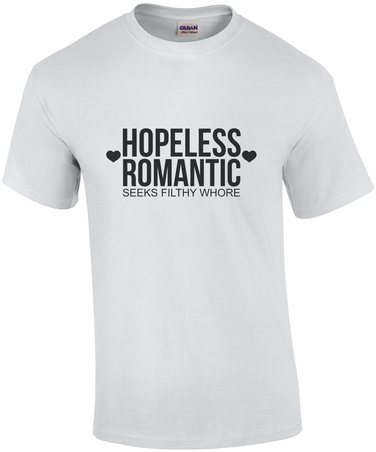Hopeless romantic - seeks filthy whore - funny sexual t-shirt