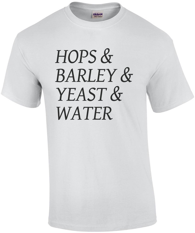 HOPS & BARLEY & YEAST & WATER - BEER T-SHIRT