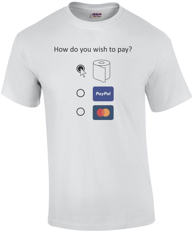 How do you wish to pay?  Funny Coronavirus, Covid-19 Shirt