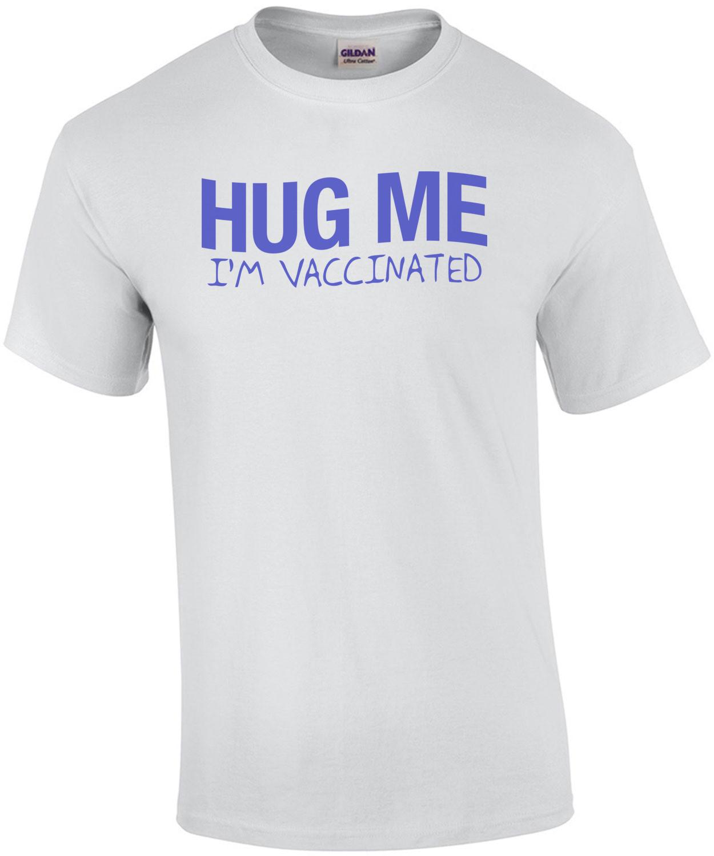 Hug Me I'm Vaccinated T-Shirt
