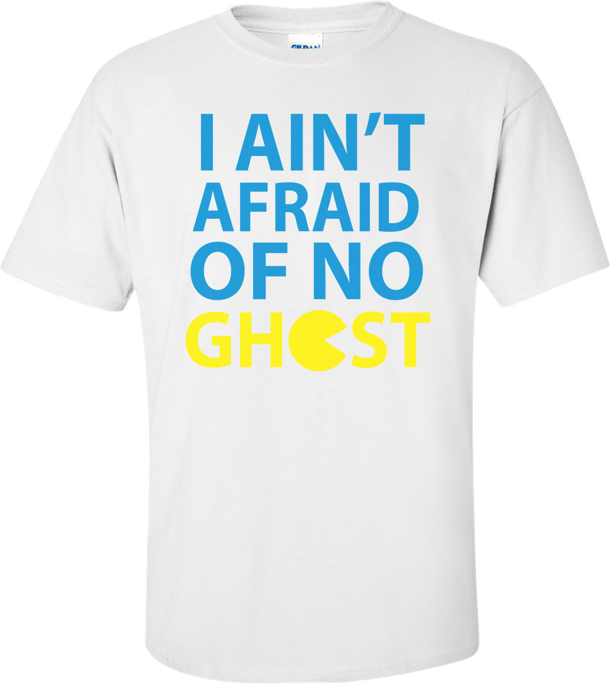I Ain't Afraid Of No Ghost Pac-man T-shirt
