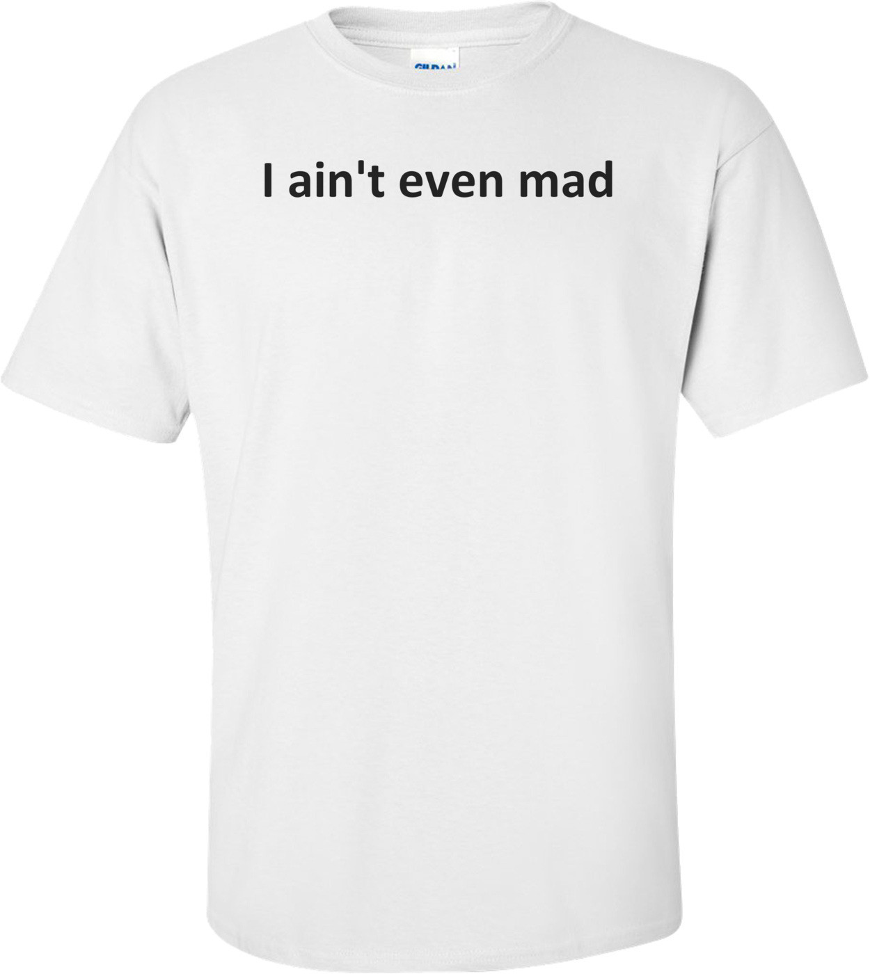 I ain't even mad Shirt