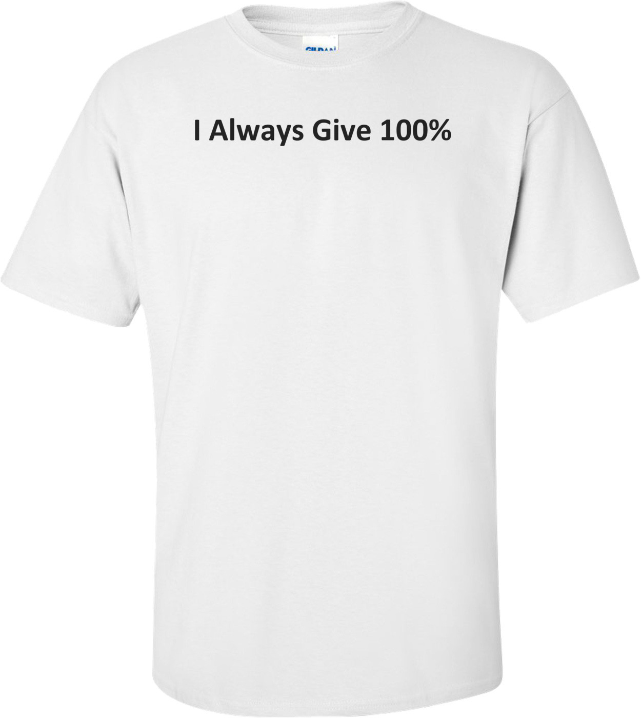 I Always Give 100%  T-Shirt