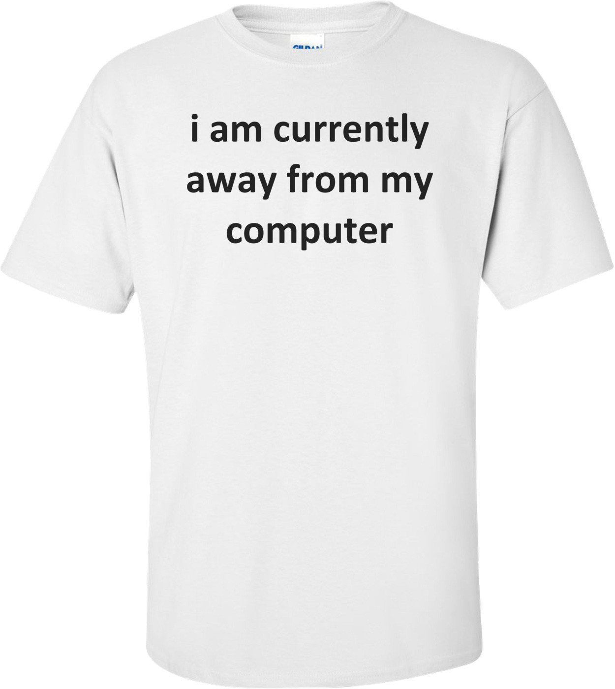 i am currently away from my computer Shirt