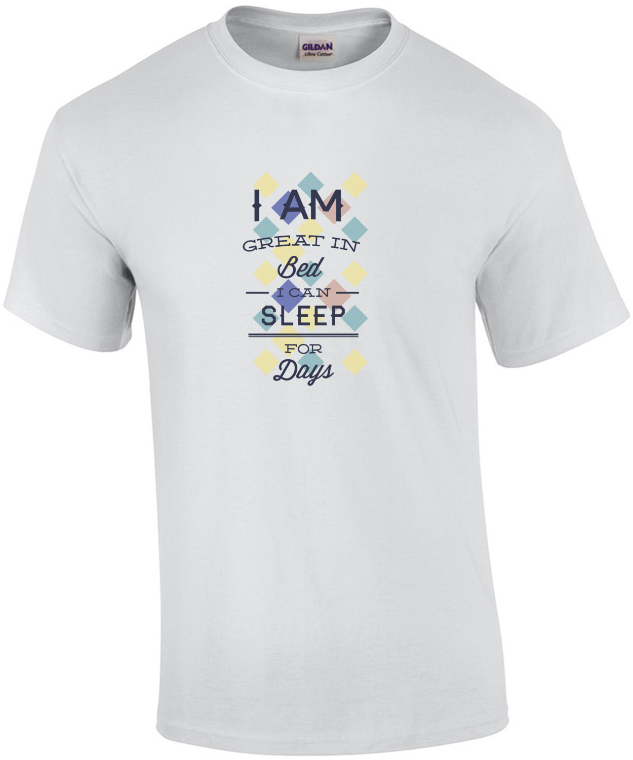 I Am Great In Bed I Can Sleep For Days T-Shirt