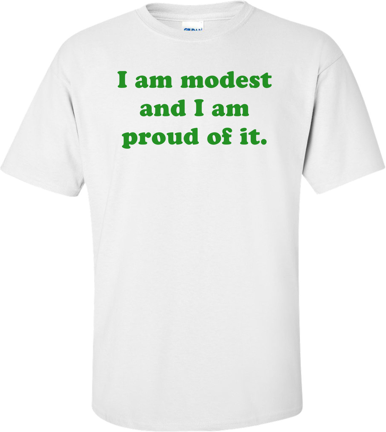 I am modest and I am proud of it. Shirt
