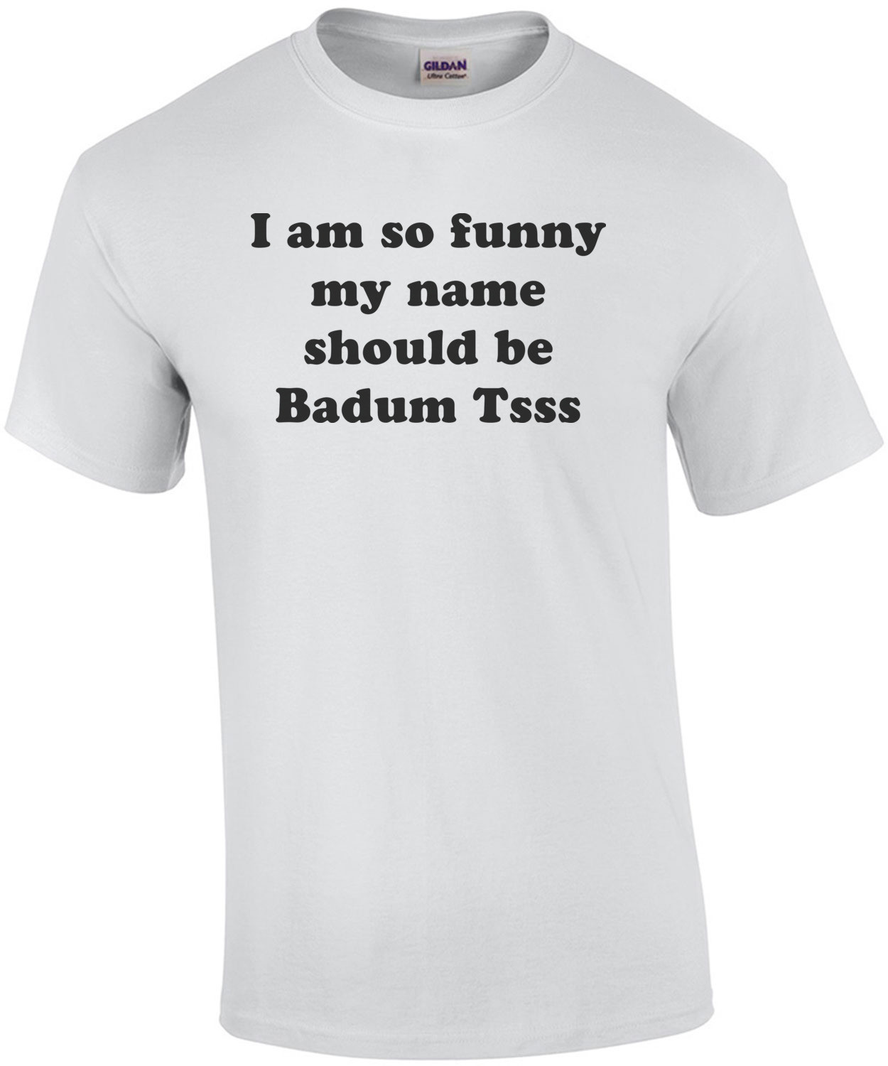 I am so hilarious my name should be Badum Tsss Shirt
