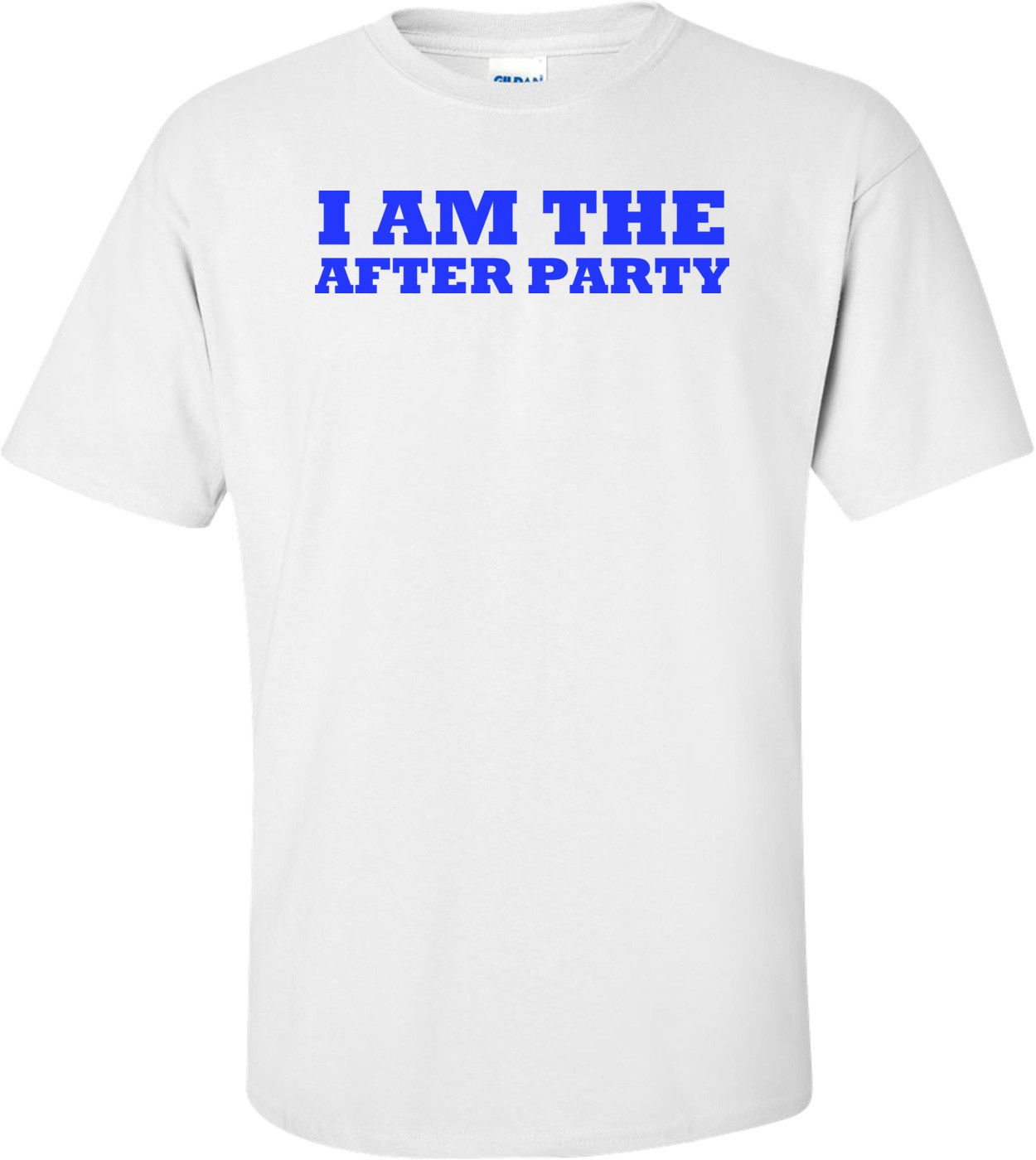 I Am The After Party Shirt
