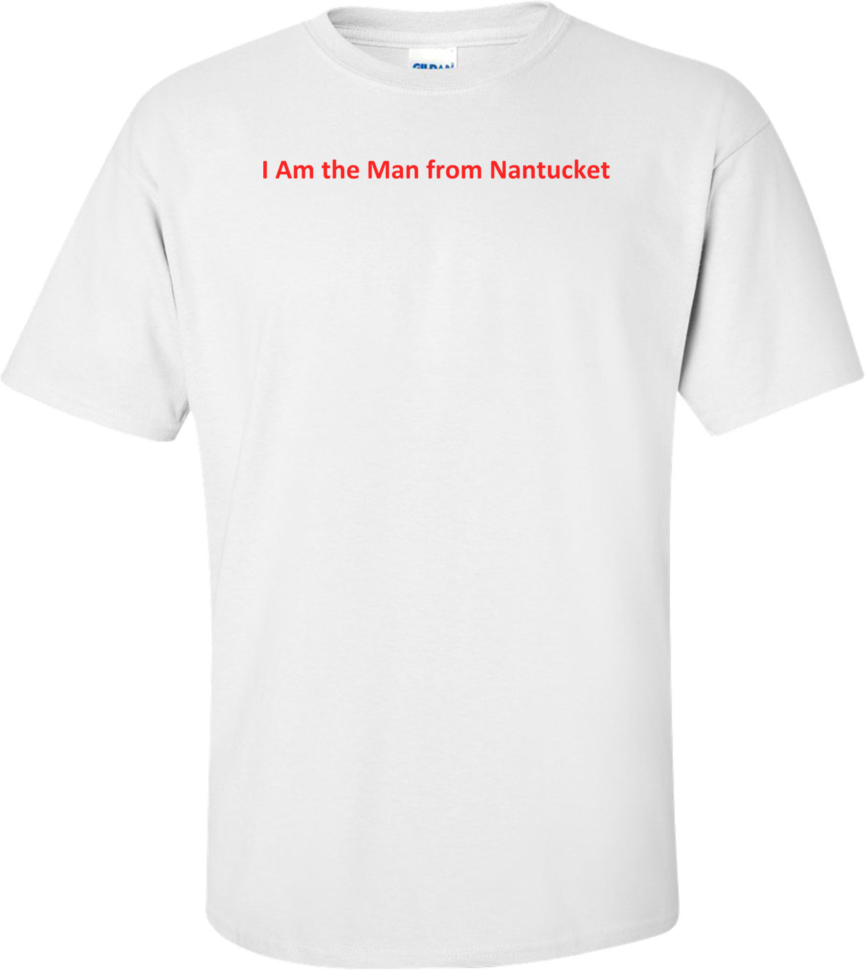 I Am the Man from Nantucket Shirt
