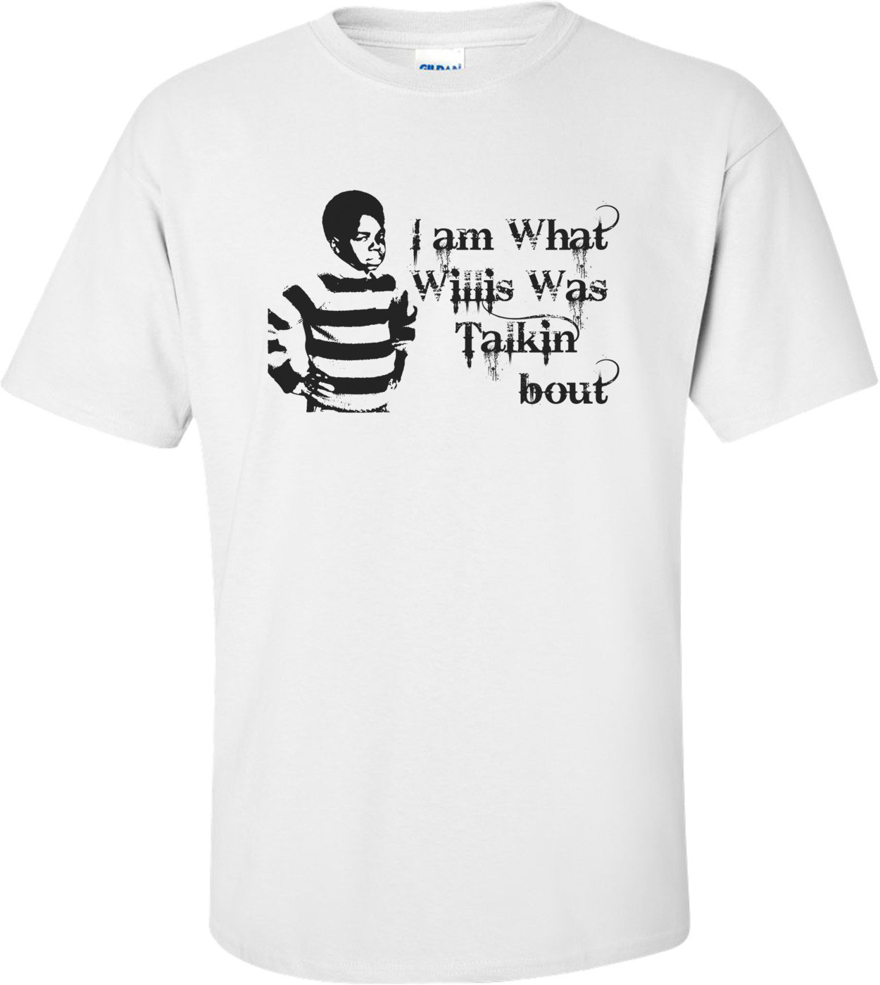 I Am What Willis Was Talkin' Bout Funny Shirt