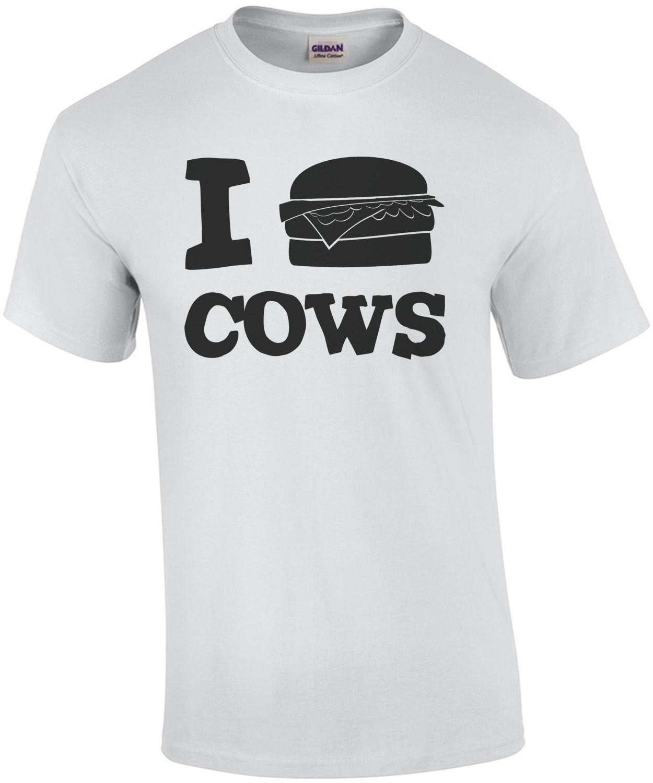 I Burger Cows - I Love Cows - Funny Beef T-Shirt