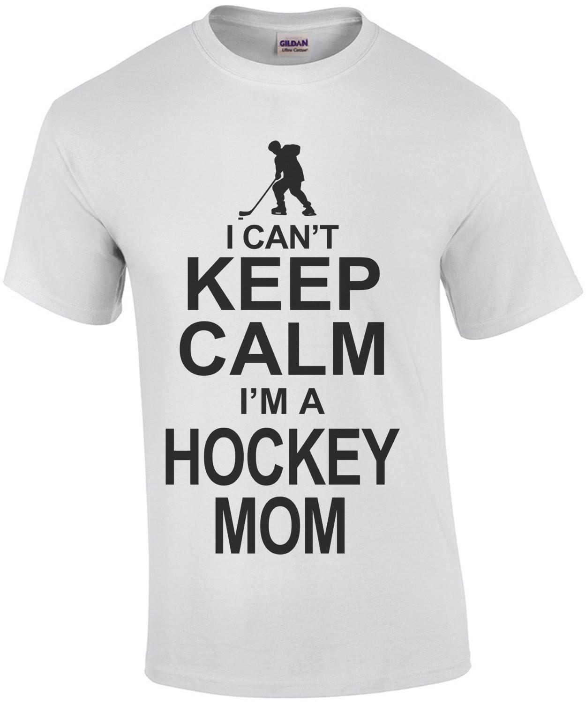 I Cant Keep Calm I'm A Hockey Mom T-Shirt
