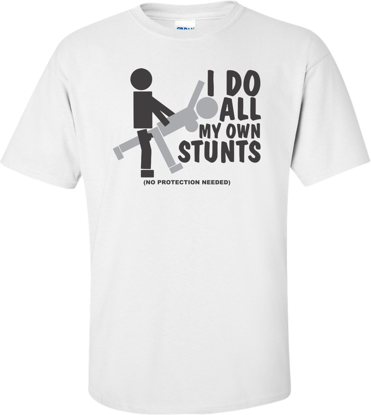I Do All My Own Stunts, No Protection Needed T-shirt