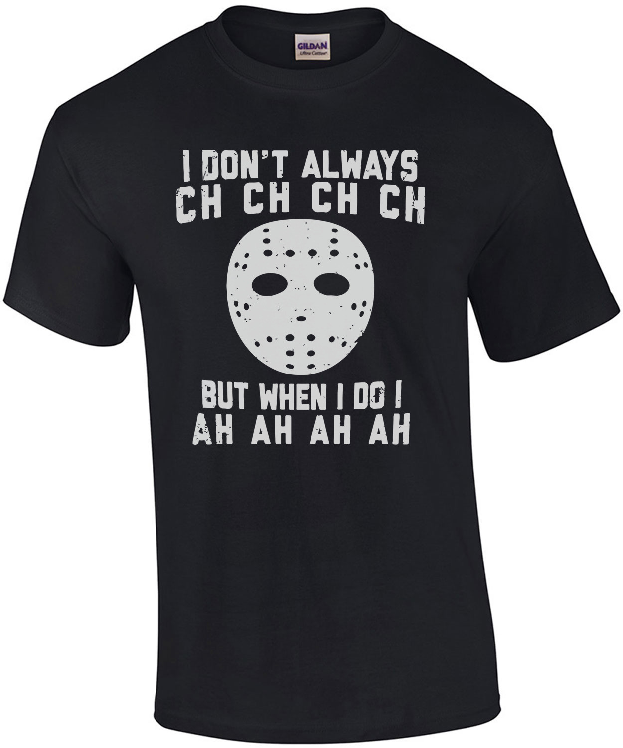 I don't always ch ch ch ch but when I do I ah ah ah ah Jason Voorhees - Friday The 13th  T-Shirt