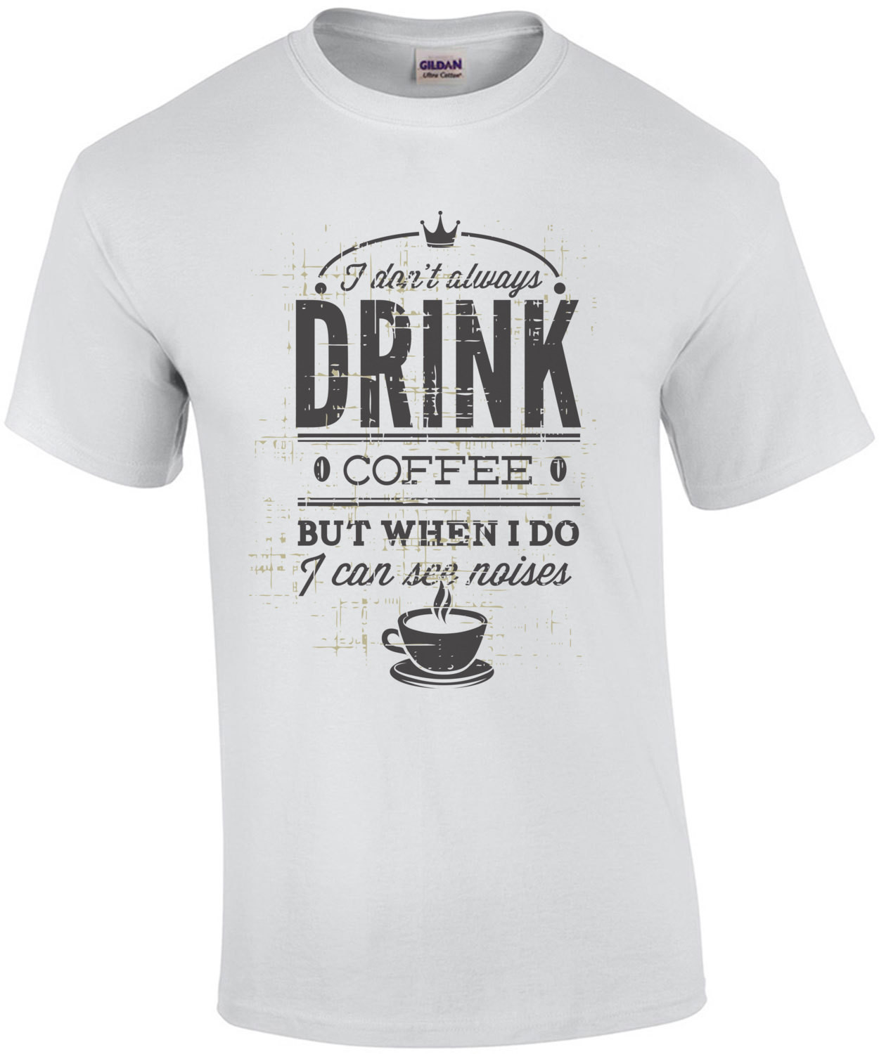 I Dont Always Drink Coffee But When I Do I Can See Noises T-Shirt