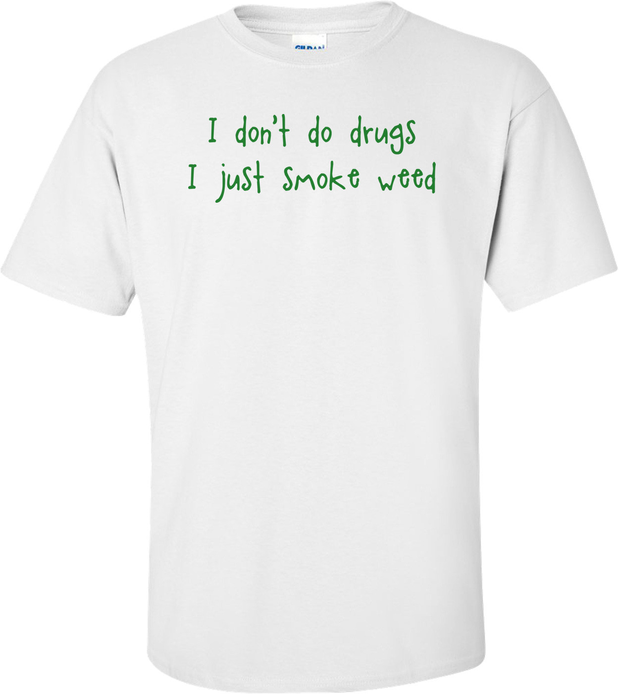 I Don't Do Drugs I Just Smoke Weed Funny Shirt