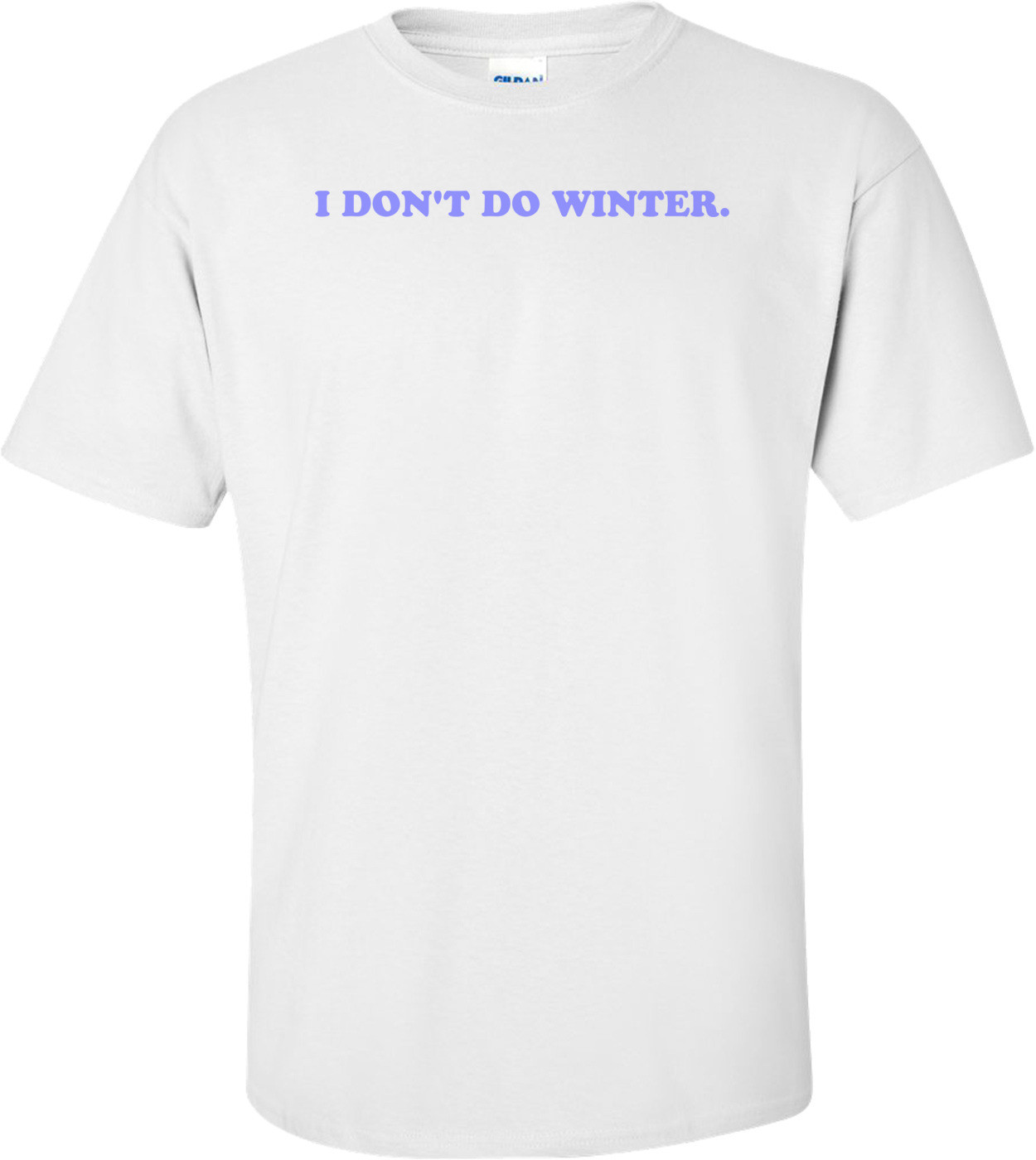 I DON'T DO WINTER. Shirt