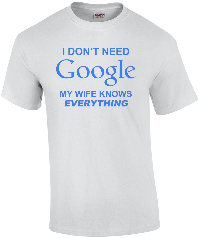 I Don't Need Google Shirt