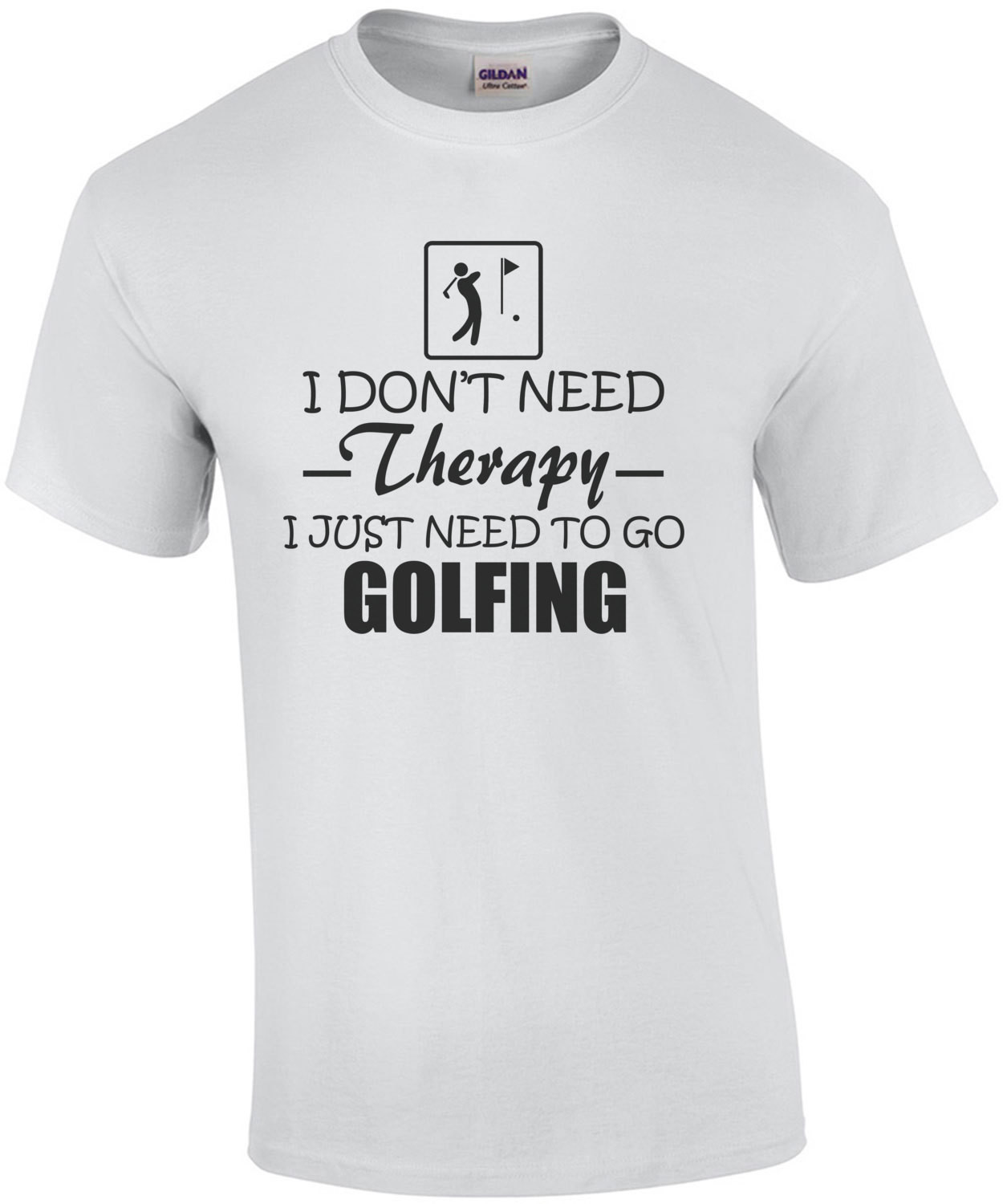I Dont Need Therapy I Just Need To Go Golfing T-Shirt
