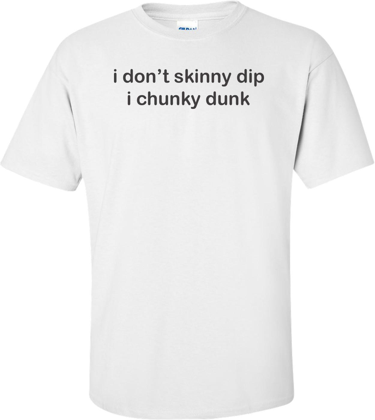 I Don't Skinny Dip I Chunky Dunk T-shirt