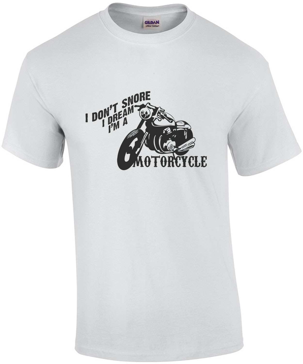 I don't snore I dream I'm a motorcycle - biker / motorcycle t-shirt