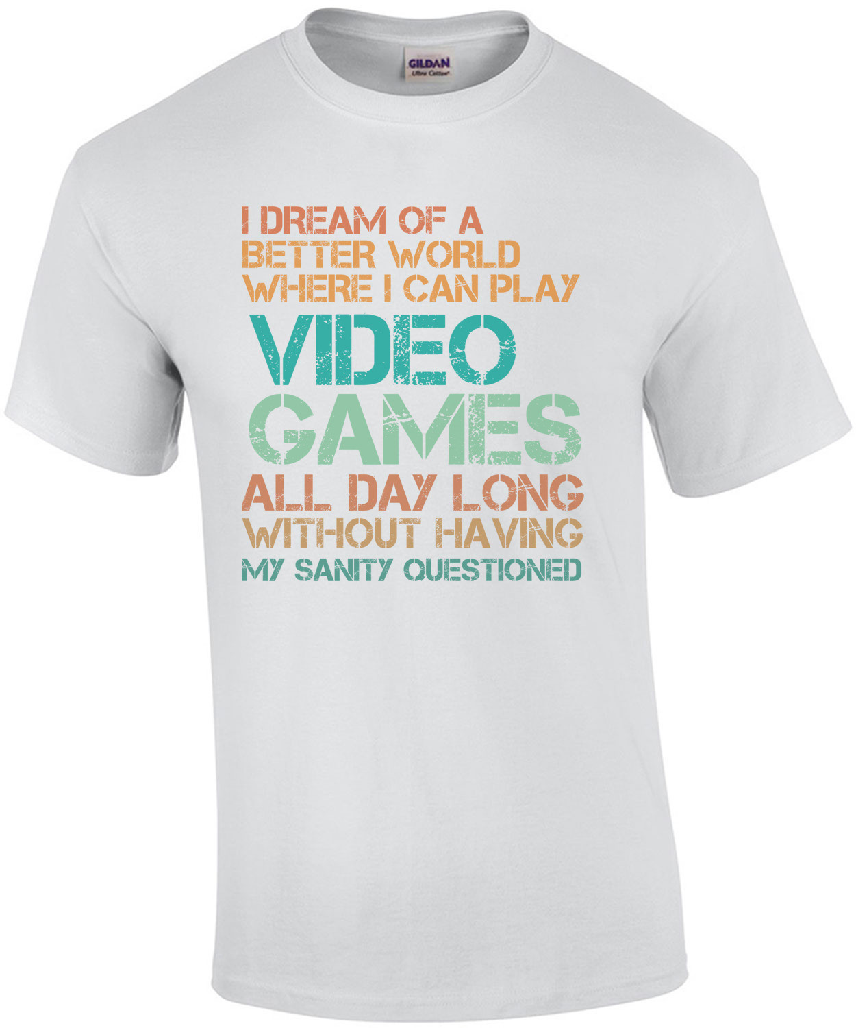 I dream of a better world where I can play video games all day - Gaming T-Shirt