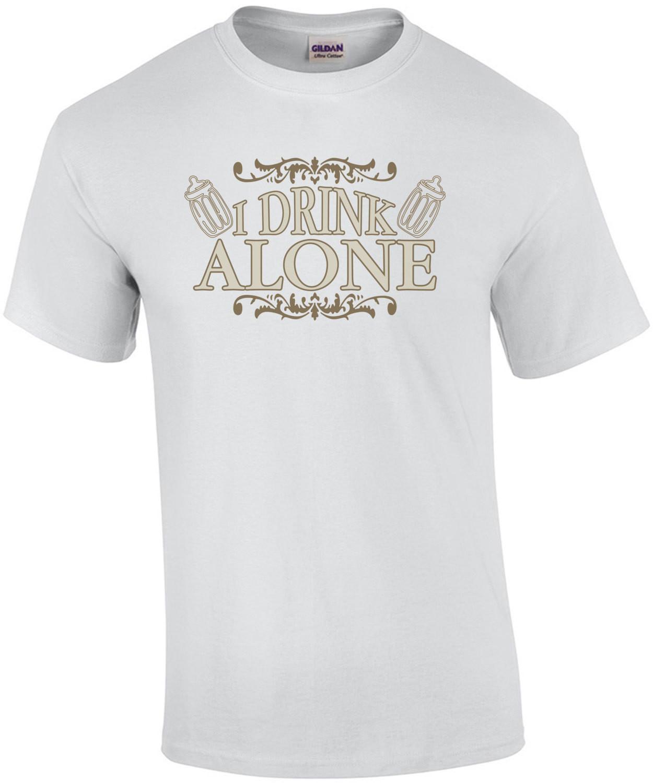 I Drink Alone - Baby Shirt