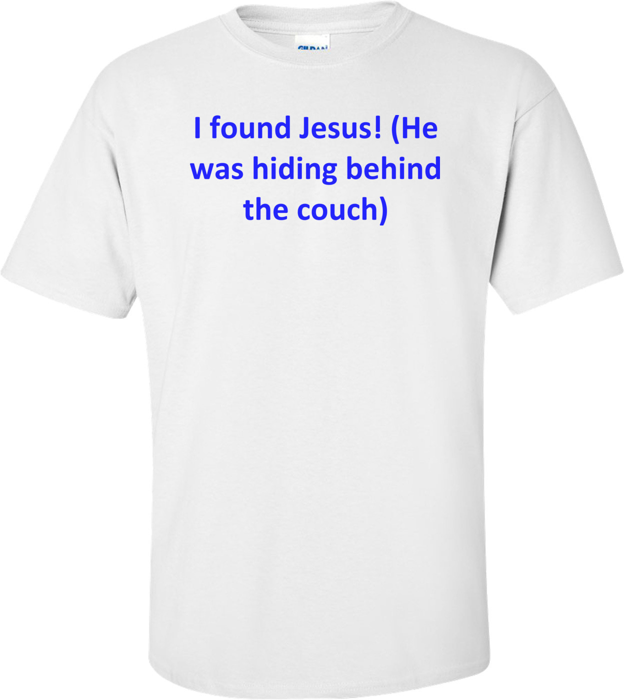I Found Jesus! (He Was Hiding Behind The Couch) Shirt