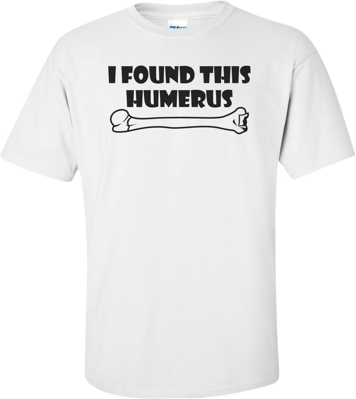I Found This Humerus Funny Shirt