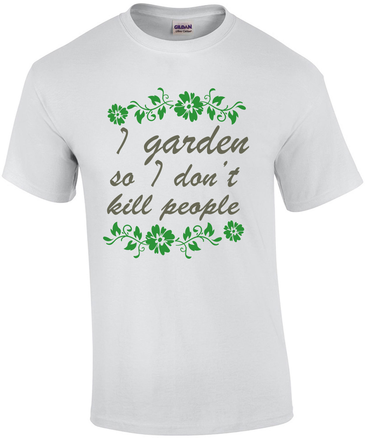 I garden so I don't kill people - funny gardening t-shirt