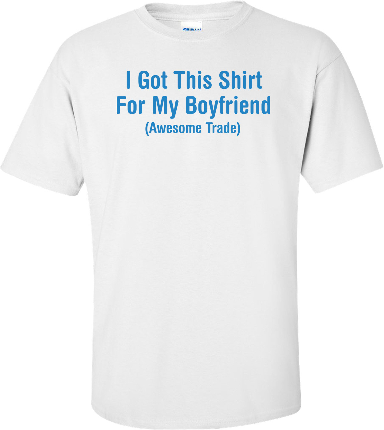 I Got This Shirt For My Boyfriend Awesome Trade T-shirt