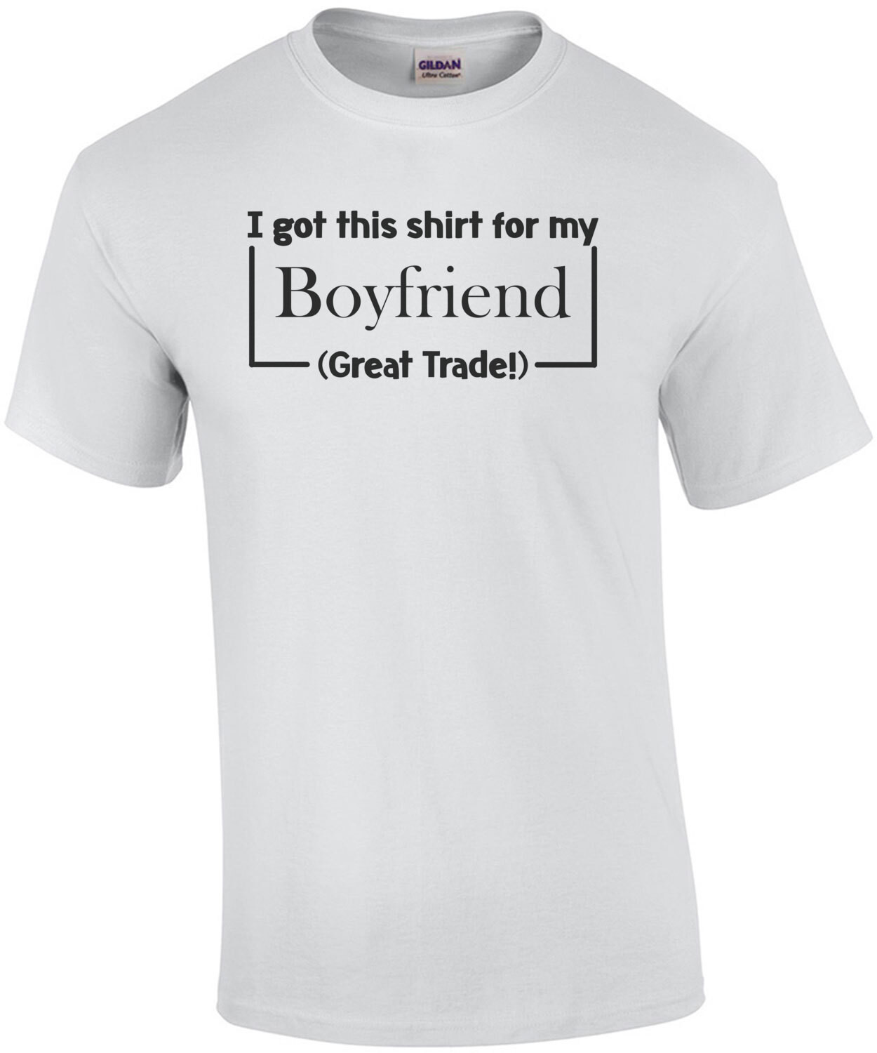 I Got This Shirt For My Boyfriend (Great Trade!) T-Shirt