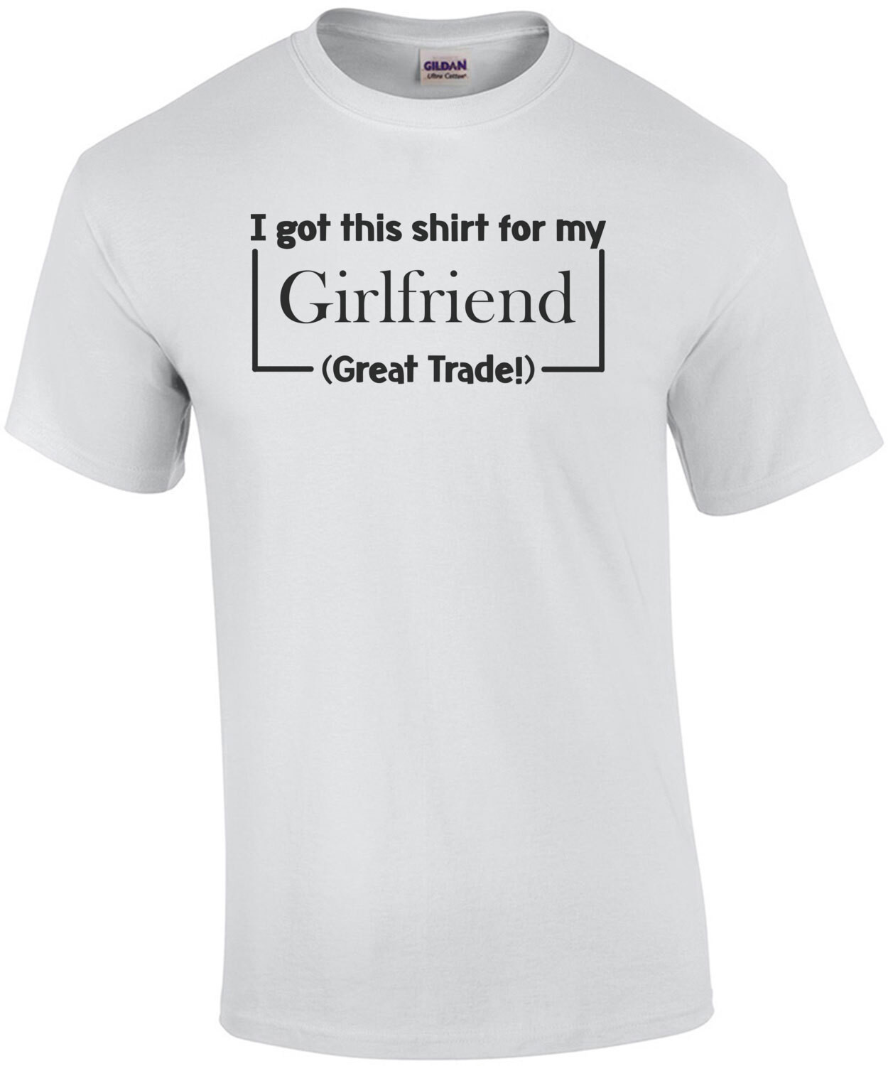 I Got This Shirt For My Girlfriend (Great Trade!) T-Shirt