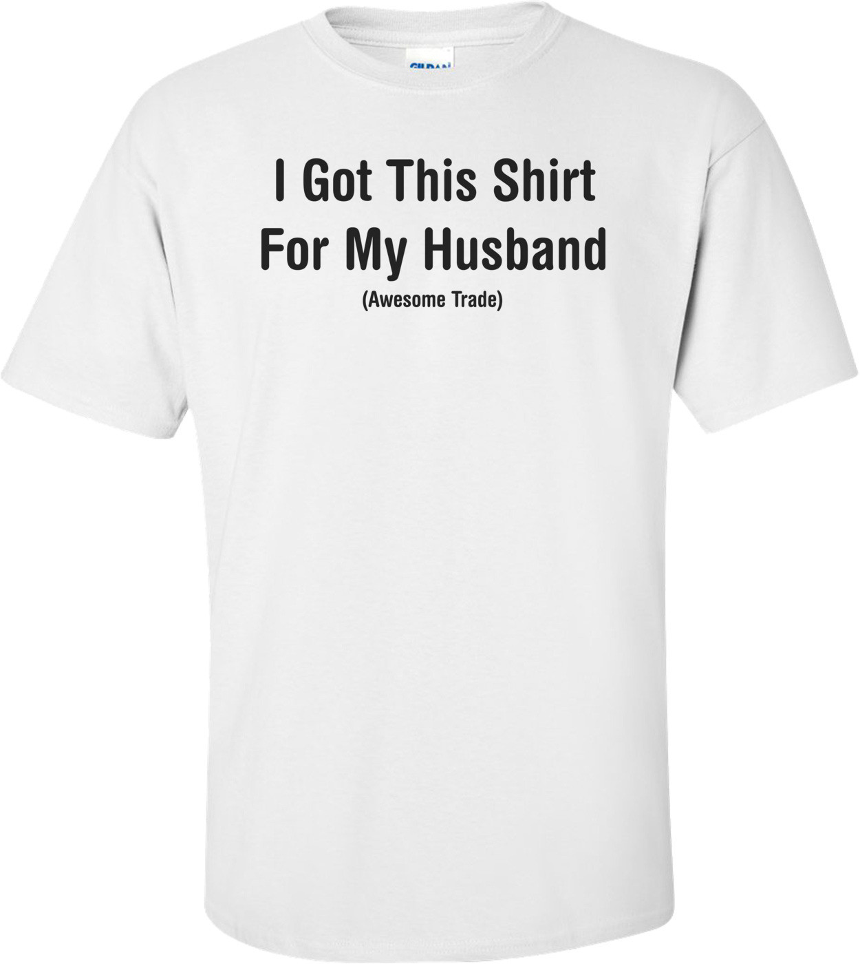 I Got This Shirt For My Husband Awesome Trade T-shirt