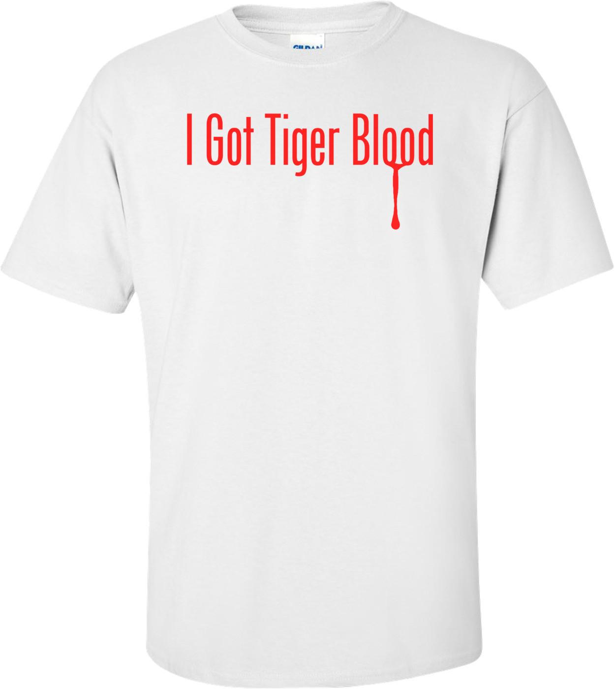 I Got Tiger Blood - Charlie Sheen Shirt