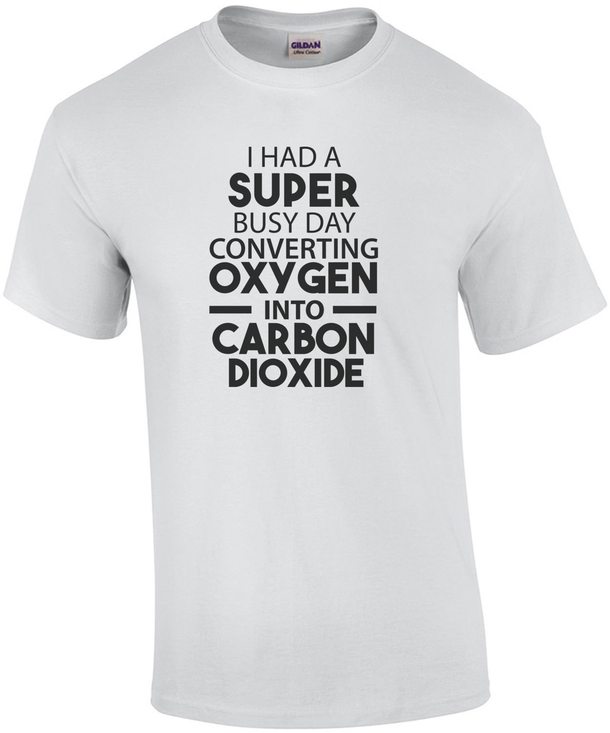 I had a super busy day converting oxygen into carbon dioxide - sarcastic t-shirt