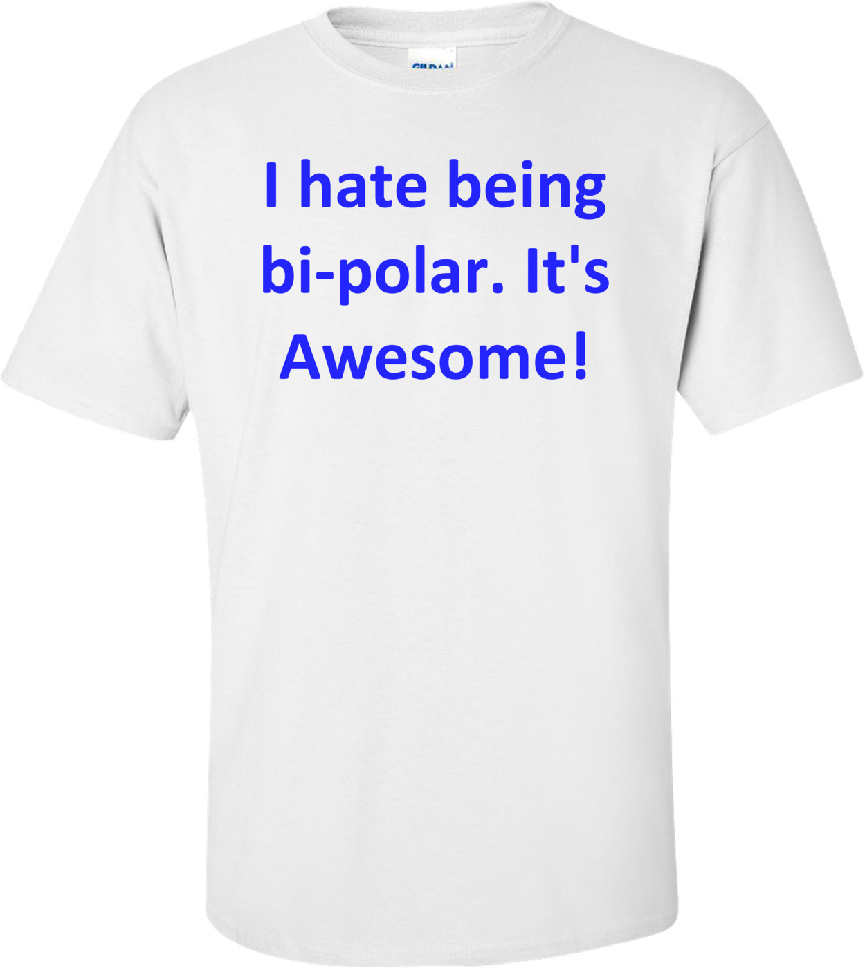 I hate being bi-polar. It's Awesome! Shirt