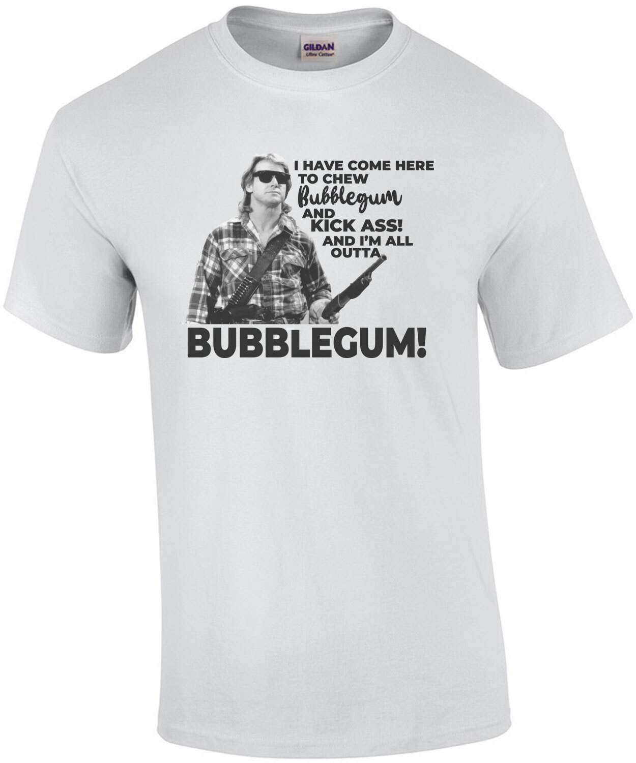 I have come here to chew bubblegum and kick ass! And I'm all outta bubblegum! Roddy Piper - They Live - 80's T-Shirt