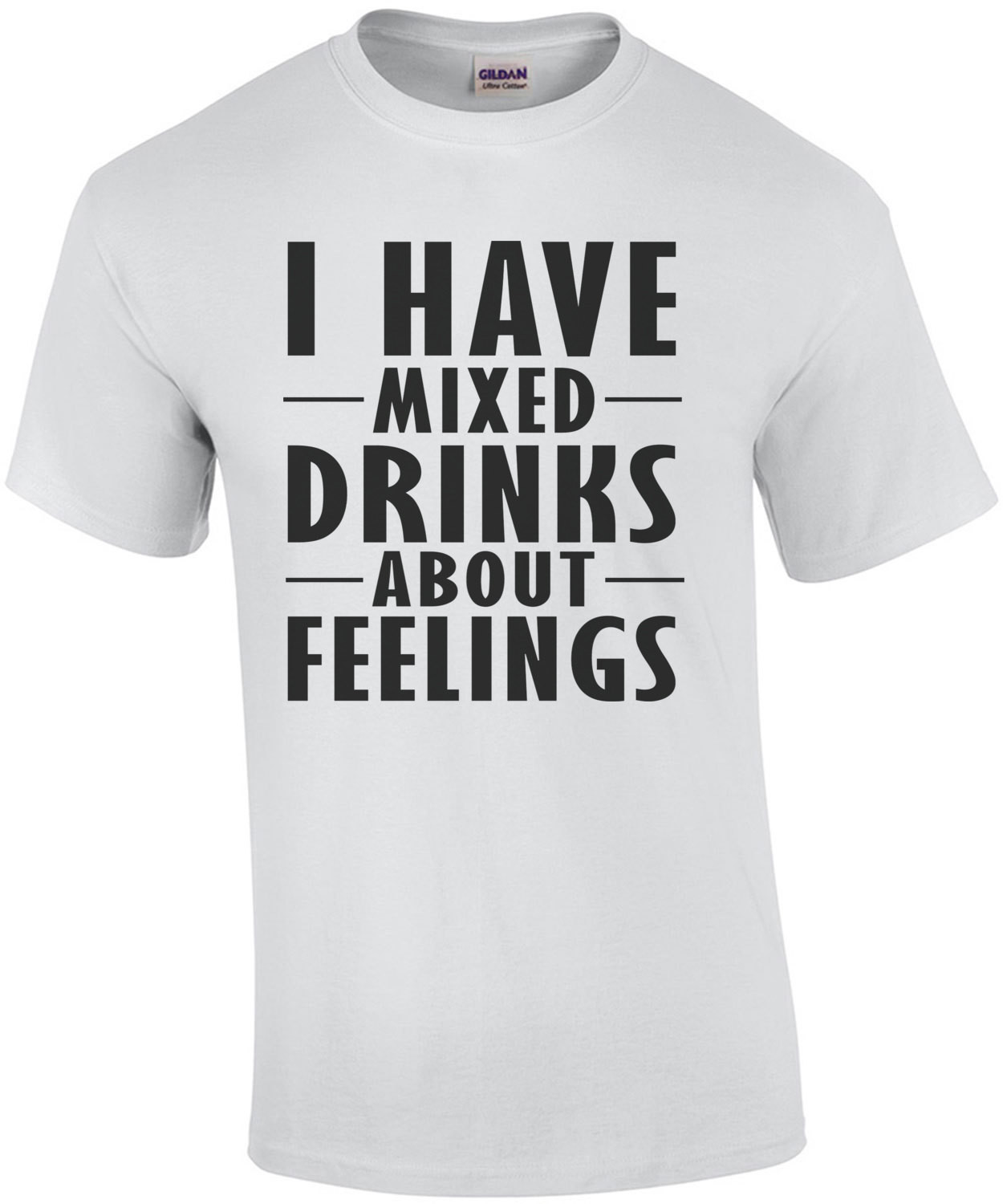 I have mixed drinks about feelings - funny drinking t-shirt