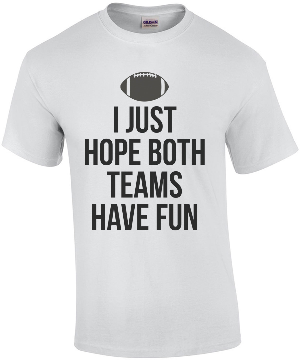 I Just Hope Both Teams Have Fun Football Shirt