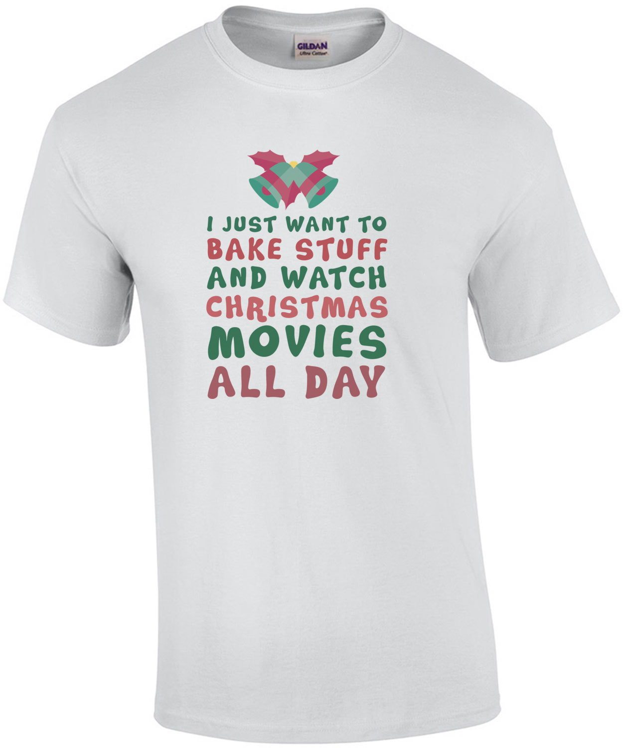 I just want to bake stuff and watch Christmas movies all day - Christmas T-Shirt