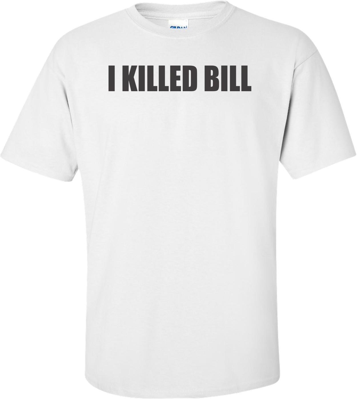 I Killed Bill T-shirt