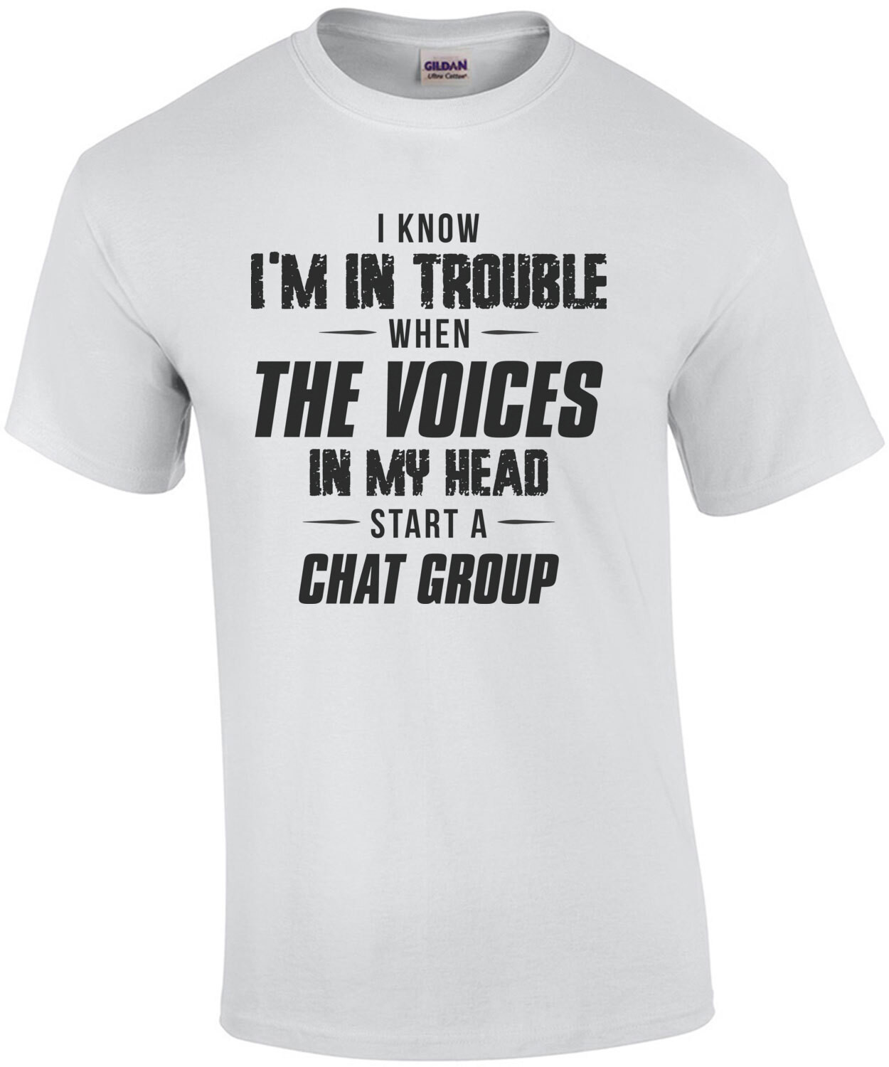 I know I'm in trouble when the voices in my head start a chat group - funny t-shirt