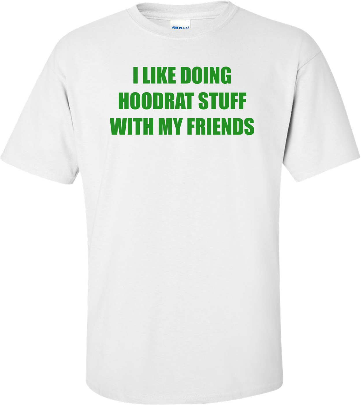 I LIKE DOING HOODRAT STUFF WITH MY FRIENDS Shirt