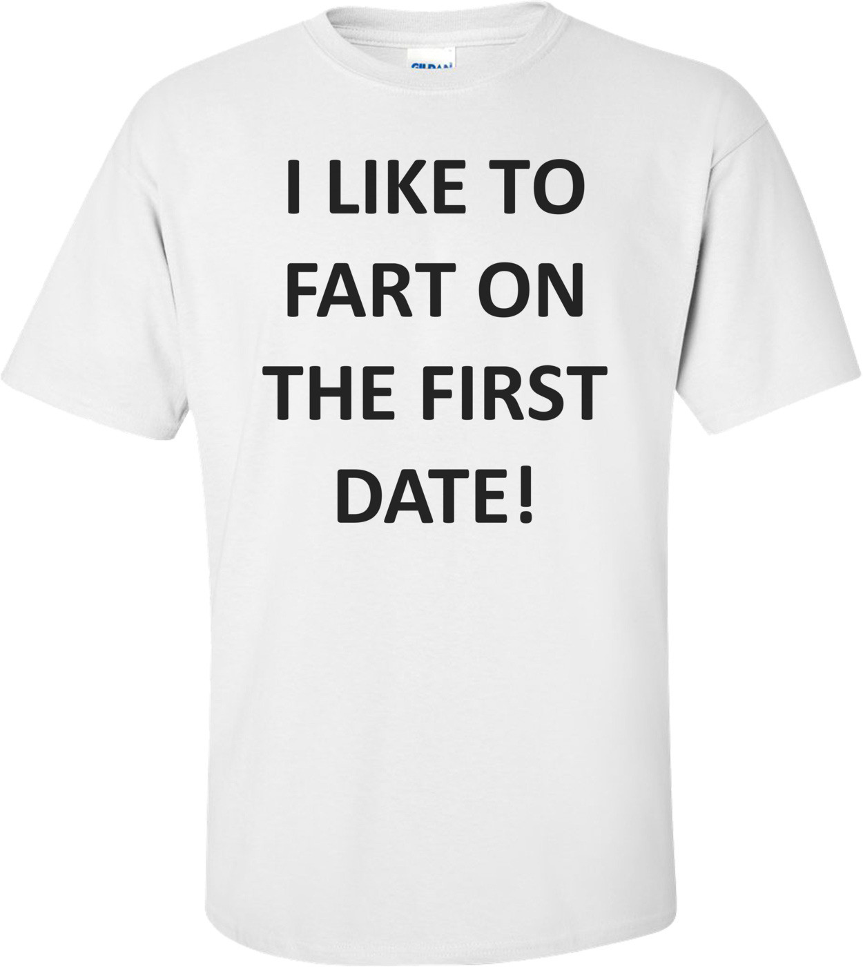 I LIKE TO FART ON THE FIRST DATE! Shirt