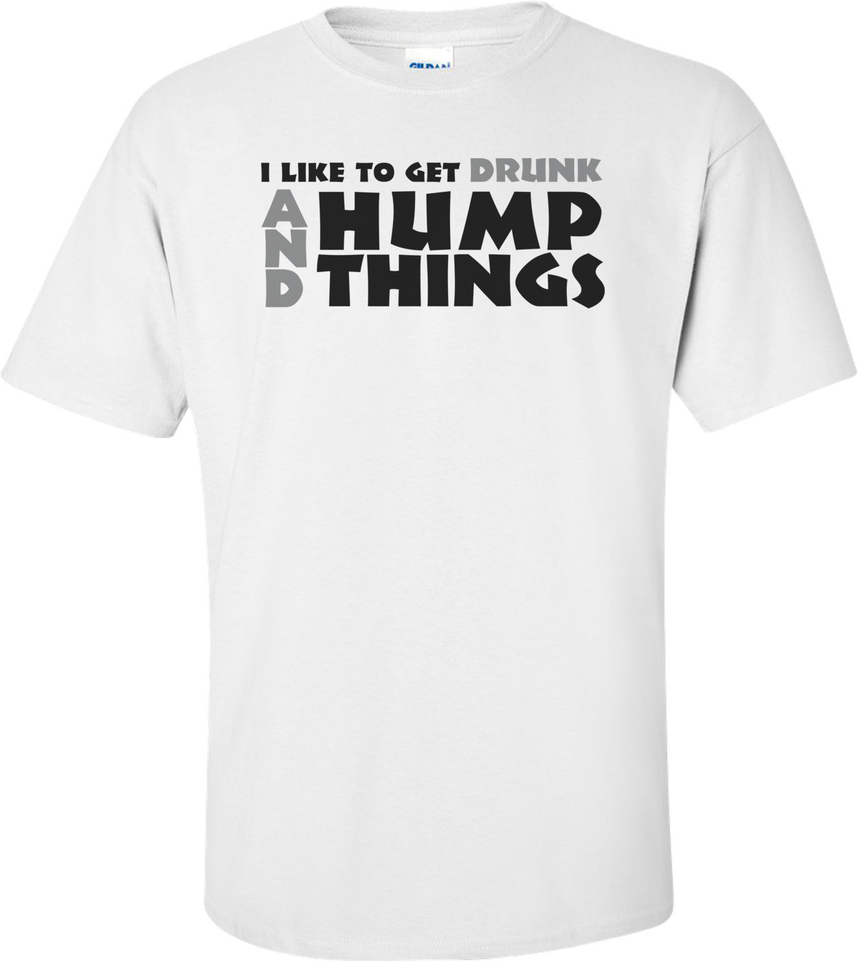 I Like To Get Drunk And Hump Things T-shirt